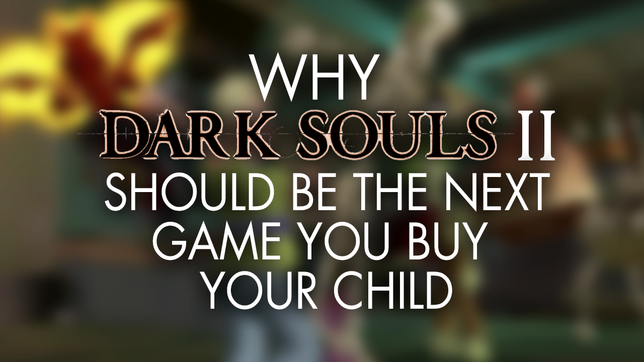 Photo of Why Dark Souls II Should Be the Next Game You Buy Your Child